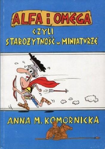 Okładka książki Alfa i Omega czyli starożytność w miniaturze