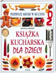 Okładka książki Książka kucharska dla dzieci. Pierwsze kroki w kuchni