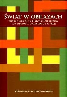Okładka książki Świat w obrazach. Zbiory Graficzne w Instytucjach Kultury - Ich Typologia, Organizacja i Funkcje