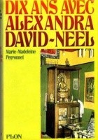 Dix ans avec Alexandra David-Néel