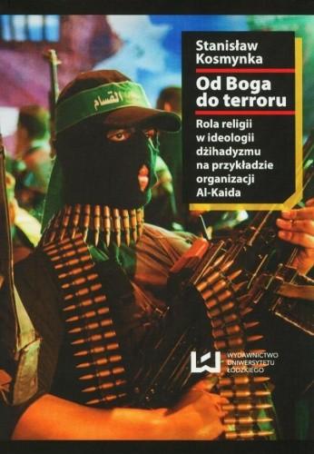Okładka książki Od Boga do terroru. Rola religii w ideologii dżihadyzmu na przykładzie organizacji Al-Kaida