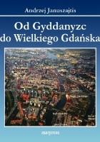 Od Gyddanyzc do Wielkiego Gdańska. Dzielnice Gdańska - Nazwy, historia