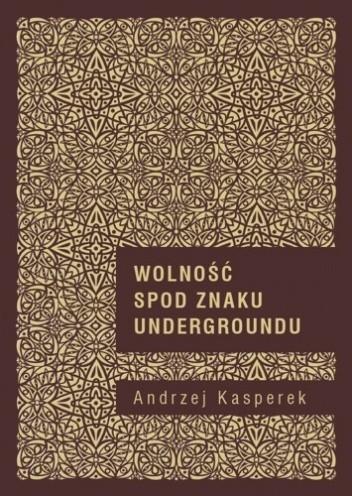 Okładka książki Wolność spod znaku undergroundu. Duchowość (po)nowoczesna w perspektywie hermeneutyki kultury i socjologii religii