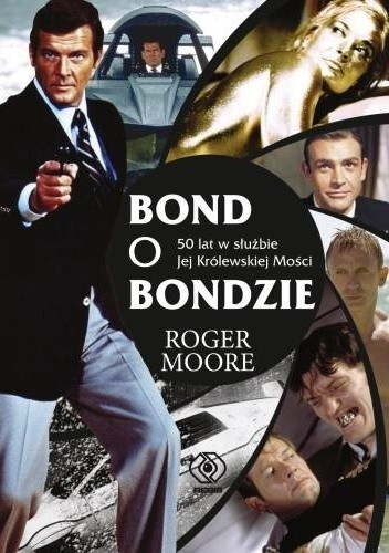 Okładka książki Bond o Bondzie. 50 lat w służbie Jej Królewskiej Mości