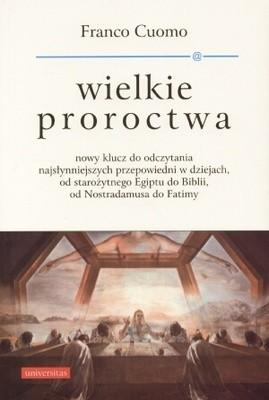 Okładka książki Wielkie proroctwa. Nowy klucz do odczytania najsłynniejszych przepowiedni w dziejach, od starożytnego Egiptu do Biblii, od Nostradamusa do Fatimy
