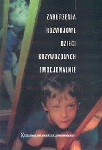 Okładka książki Zaburzenia rozwojowe dzieci krzywdzonych emocjonalnie