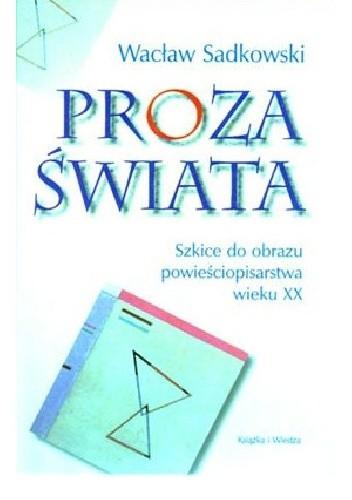 Okładka książki Proza świata. Szkice do obrazu powieściopisarstwa wieku XX