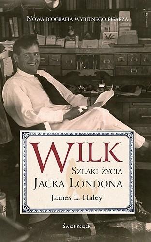 Okładka książki Wilk. Szlaki życia Jacka Londona