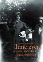Inne życie. Biografia Jarosława Iwaszkiewicza. Tom 1