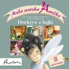 Okładka książki Mała wróżka Amelka. Detektyw z bajki. Zbiór