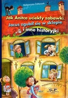 Okładka książki Jak Anitce uciekły zabawki, Jacuś zgubił się w sklepie i inne historyjki