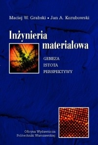Okładka książki Inżynieria materiałowa. Geneza, istota, perspektywy