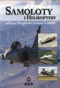 Okładka książki Samoloty i helikoptery. Od braci Wright do Airbusa A 400M