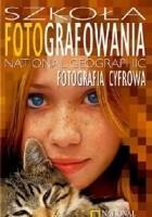 Szkoła Fotografowania National Geographic. Fotografia cyfrowa