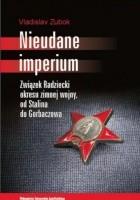 Nieudane Imperium. Związek Radziecki okresu zimnej wojny, od Stalina do Gorbaczowa