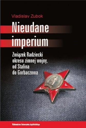 Okładka książki Nieudane Imperium. Związek Radziecki okresu zimnej wojny, od Stalina do Gorbaczowa