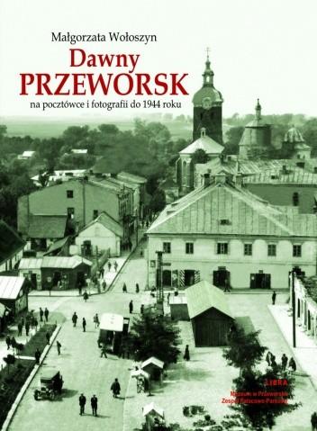 Okładka książki Dawny Przeworsk na pocztówce i fotografii do 1944 roku