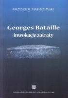 Georges Bataille - inwokacje zatraty