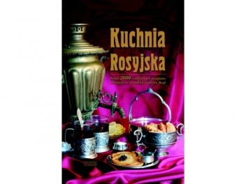 Okładka książki Kuchnia rosyjska. Ponad 2000 tradycyjnych przepisów zebranych ze wszystkich regionów Rosji