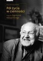 Okładka książki Pół życia w ciemności. Biografia Zygmunta Kałużyńskiego