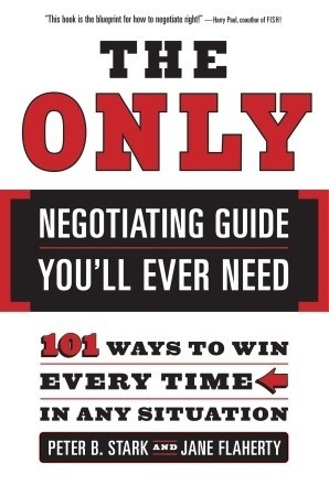 Okładka książki The Only Negotiating Guide You'll Ever Need: 101 Ways to Win Every Time in Any Situation