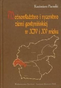 Okładka książki Możnowładztwo i rycerstwo ziemi gostynińskiej w XIV i XV wieku