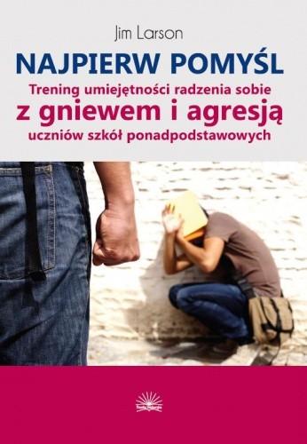 Okładka książki Najpierw pomyśl. Trening umiejętności radzenia sobie z gniewem i agresją uczniów szkół ponadpodstawowych