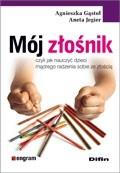 Okładka książki Mój złośnik. Czyli jak nauczyć dzieci mądrego radzenia sobie ze złością