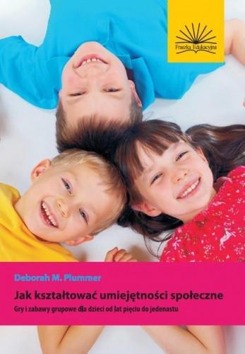 Okładka książki Jak kształtować umiejętności społeczne. Gry i zabawy grupowe dla dzieci od lat pięciu do jedenastu