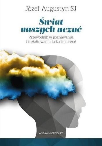 Okładka książki Świat naszych uczuć. Przewodnik w poznawaniu i kształtowaniu ludzkich uczuć