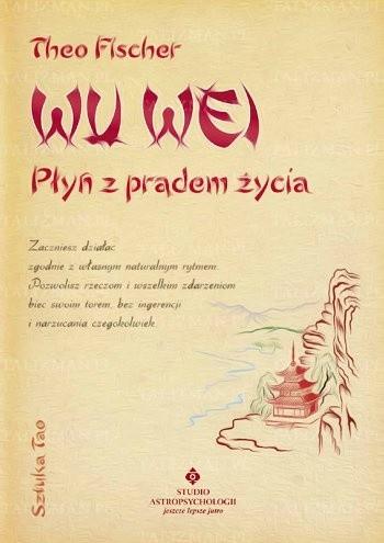 Okładka książki Wu Wei - płyń z prądem życia. Sztuka Tao