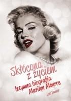 Skłócona z życiem. Intymna biografia Marilyn Monroe