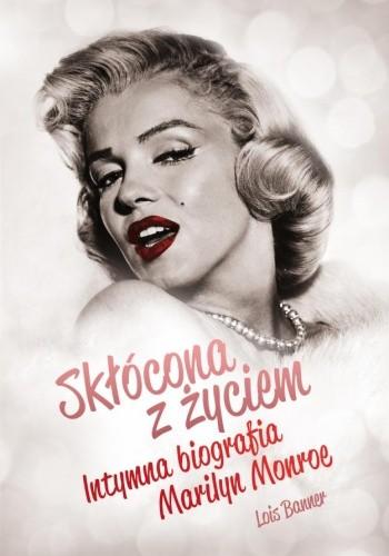 Okładka książki Skłócona z życiem. Intymna biografia Marilyn Monroe