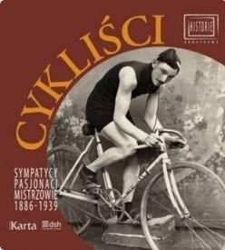 Okładka książki Cykliści. Sympatycy, pasjonaci, mistrzowie 1886-1939