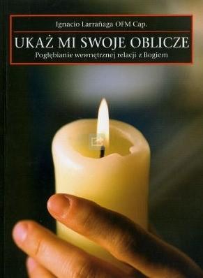 Okładka książki Ukaż mi swoje oblicze. Pogłębianie wewnętrznej relacji z Bogiem
