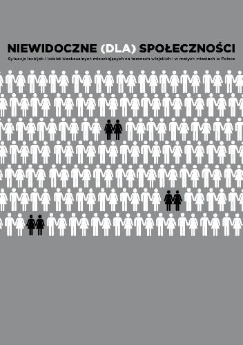Okładka książki Niewidoczne (dla) społeczności. Sytuacja społeczna lesbijek i kobiet biseksualnych mieszkających na terenach wiejskich i w małych miastach w Polsce. Raport z badań