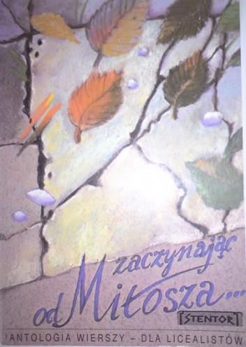Okładka książki Zaczynając od Miłosza... Antologia wierszy dla licealistów