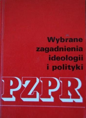 Okładka książki Wybrane zagadnienia ideologii i polityki PZPR