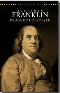 Okładka książki Benjamin Franklin. Droga do dobrobytu. Współczesne interpretacje klasycznej ekonomii
