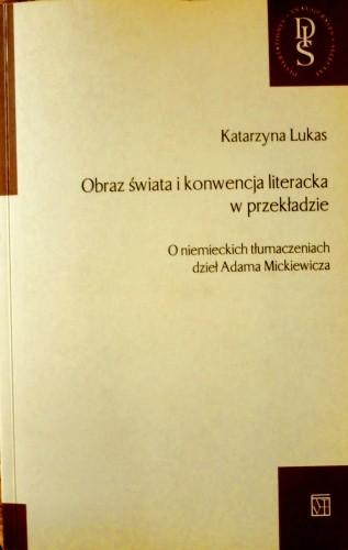 Okładka książki Obraz świata i konwencja literacka w przekładzie. O niemieckich tłumaczeniach dzieł Adama Mickewicza