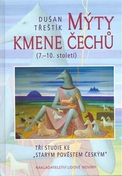Okładka książki Mýty kmene Čechů (7.-10. století). Tři studie ke ´Starým pověstem českým´