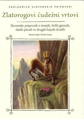 Okładka książki Zlatorogovi čudežni vrtovi. Slovenske pripovedi o zmajih, belih gamsih, zlatih pticah in drugih bajnih živalih