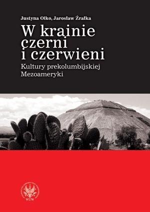 Okładka książki W krainie czerni i czerwieni. Kultury prekolumbijskiej Mezoameryki