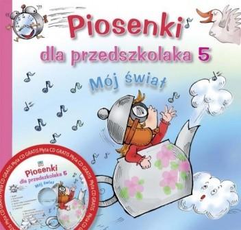 Okładka książki Piosenki dla przedszkolaka 5. Mój świat