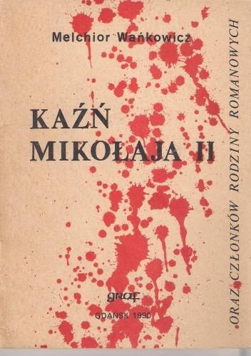 Okładka książki Kaźń Mikołaja II oraz członków rodziny Romanowych