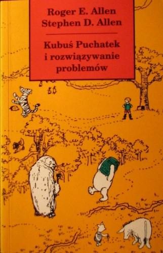 Okładka książki Kubuś Puchatek i rozwiązywanie problemów: czyli Książka, w której Puchatek, Prosiaczek i przyjaciele uczą się rozwiązywania problemów, abyś i ty mógł się tego nauczyć