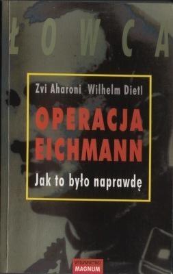 Okładka książki Operacja Eichmann. Jak to było naprawdę.