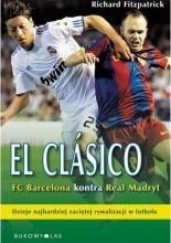 El Clasico. FC Barcelona kontra Real Madryt - Richard Fitzpatrick
