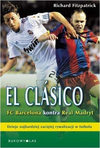 Okładka książki El Clasico. FC Barcelona kontra Real Madryt