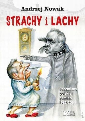 Okładka książki Strachy i Lachy. Przemiany polskiej pamięci 1982-2012